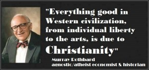 Christianity--pragmatic evidence--everything good in western civilizationis due to Christianity--atheist Murray Rothbard