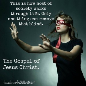 Bible--much human reasoning is blind leading the blind--gospel removes blinders