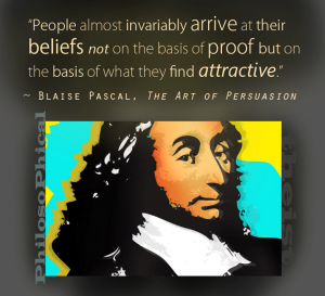 truth--people usually decide on their beliefs-truth based on what they find attractive-- pascal